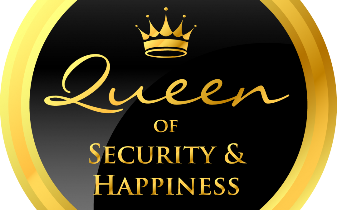 Queen of Security and Happiness by royal decree!