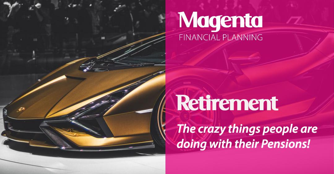 Retirement – The crazy things people are doing with their Pensions!