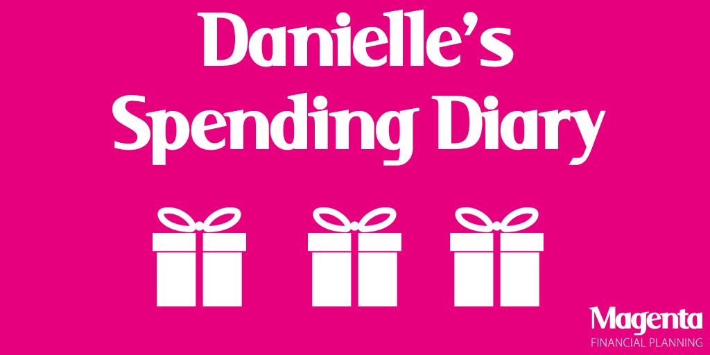 Spending Diaries- Danielle 'The Millennial'.