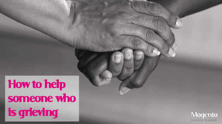 How to help someone who is grieving.