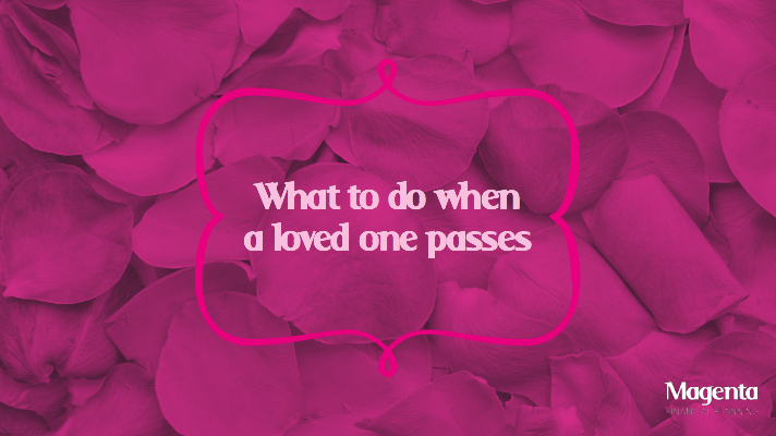 What to do when a loved one passes.