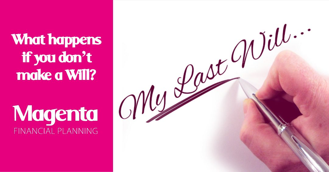 What happens if you don't make a Will?