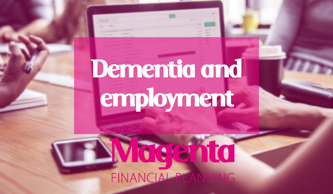 Dementia and employment – what are your options?
