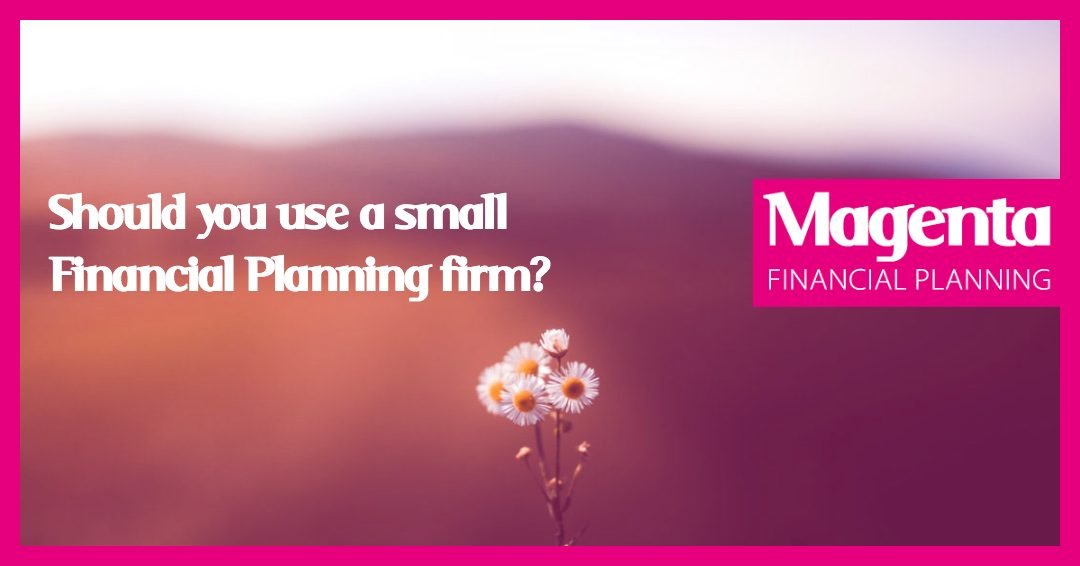 Should you use a small Financial Planning firm?
