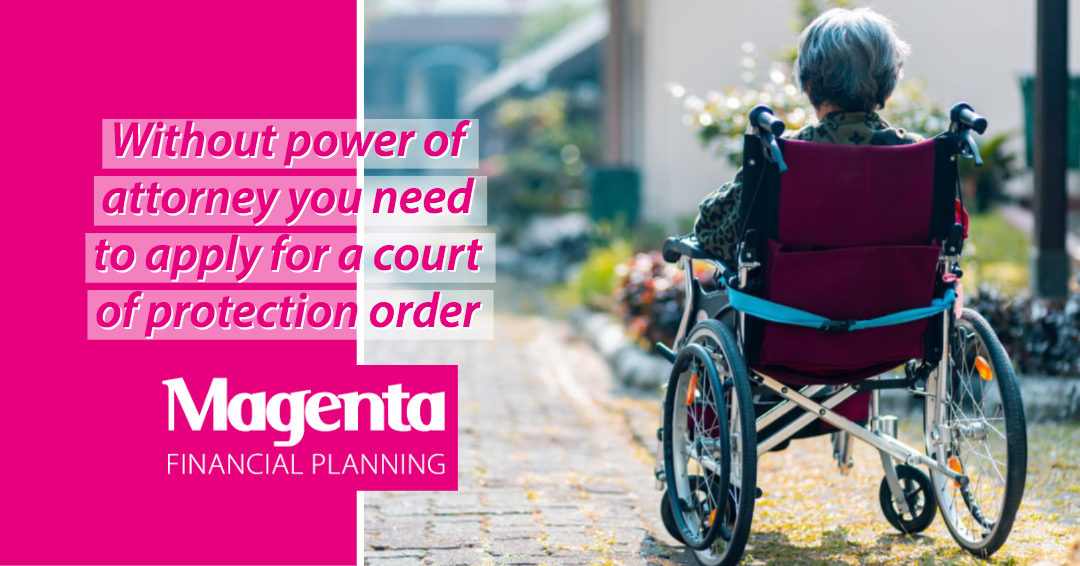 Without power of attorney you need to apply for a court of protection order
