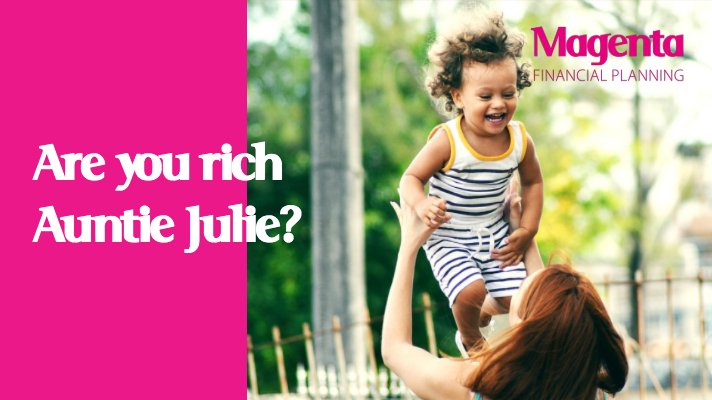 Are you rich Auntie Julie?