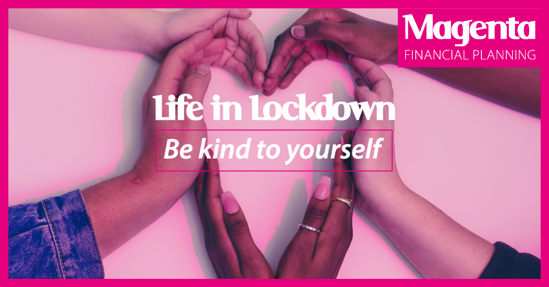 Life in Lockdown – be kind to yourself