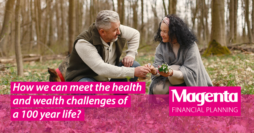 How we can meet the health and wealth challenges of a 100 year life?