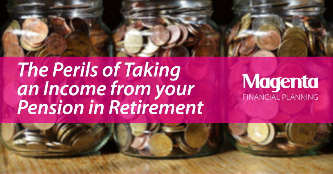 The Perils of Taking an Income from your Pension in Retirement
